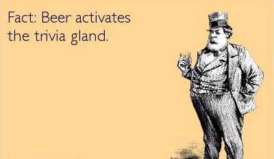 Fact: Beer activates the trivia gland